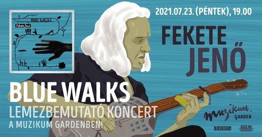 Fekete Jen\u0151 \u00b7 Blue Walks lemezbemutat\u00f3 koncert a Muzikum Gardenben!