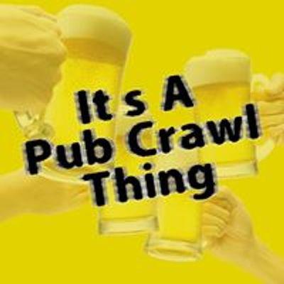 It's A Pub Crawl Thing