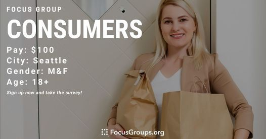FOCUS GROUP FOR CONSUMERS IN SEATTLE - $100