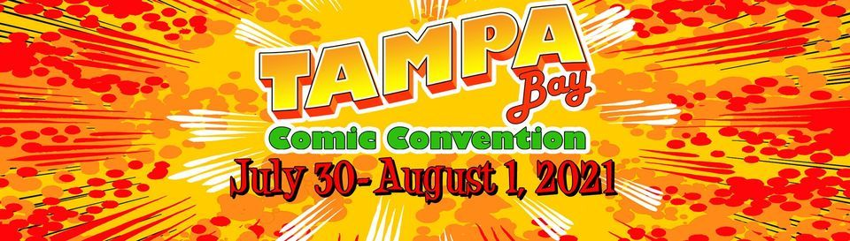 Tampa Bay Comic Convention - July 30-August 1, 2021
