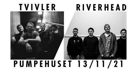 Riverhead + Tvivler \/\/ Pumpehuset