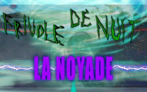 Frivole de Nuit : La Noyade