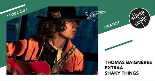 Thomas Baign\u00e8res \u2022 Extraa \u2022 Shaky Things \/ Supersonic (Free entry)