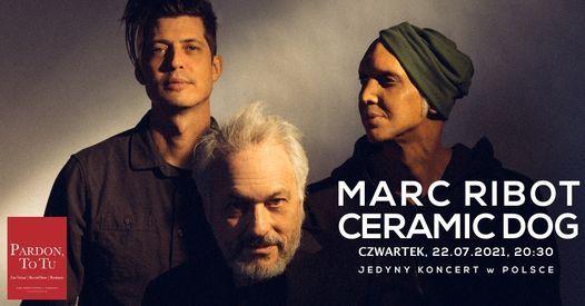 Marc Ribot Ceramic Dog w Pardon, To Tu (Jedyny Koncert w Polsce)