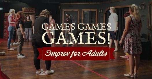 GAMES GAMES GAMES! - IMPROV FOR ADULTS WINTER 2021