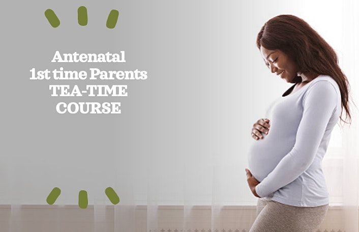 FULL  ZOOM BWH Antenatal 1st Time Parents - Tea-time Course