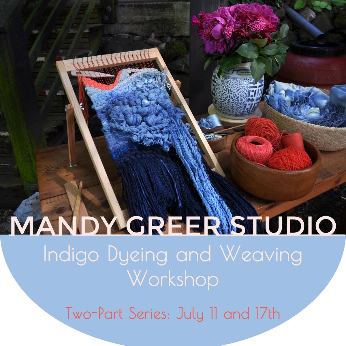 Indigo Dyeing and Texture Weaving two-part Workshop series