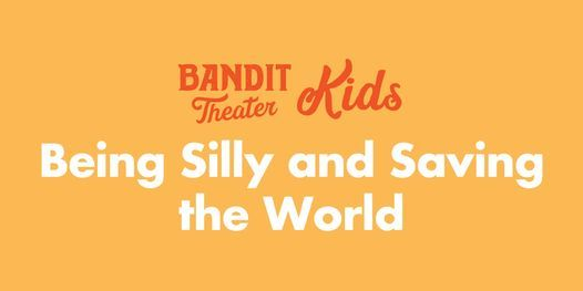 Being Silly and Saving the World (IN-PERSON, IMPROV CAMP)
