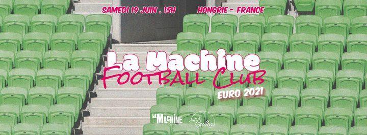 La Machine Football Club : EURO 2021 \/\/ France - Hongrie