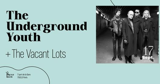 The Underground Youth + The Vacant Lots \u2582 Petit Bain