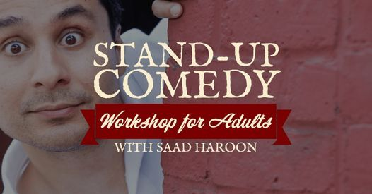 STAND UP COMEDY WORKSHOP WITH SAAD HAROON