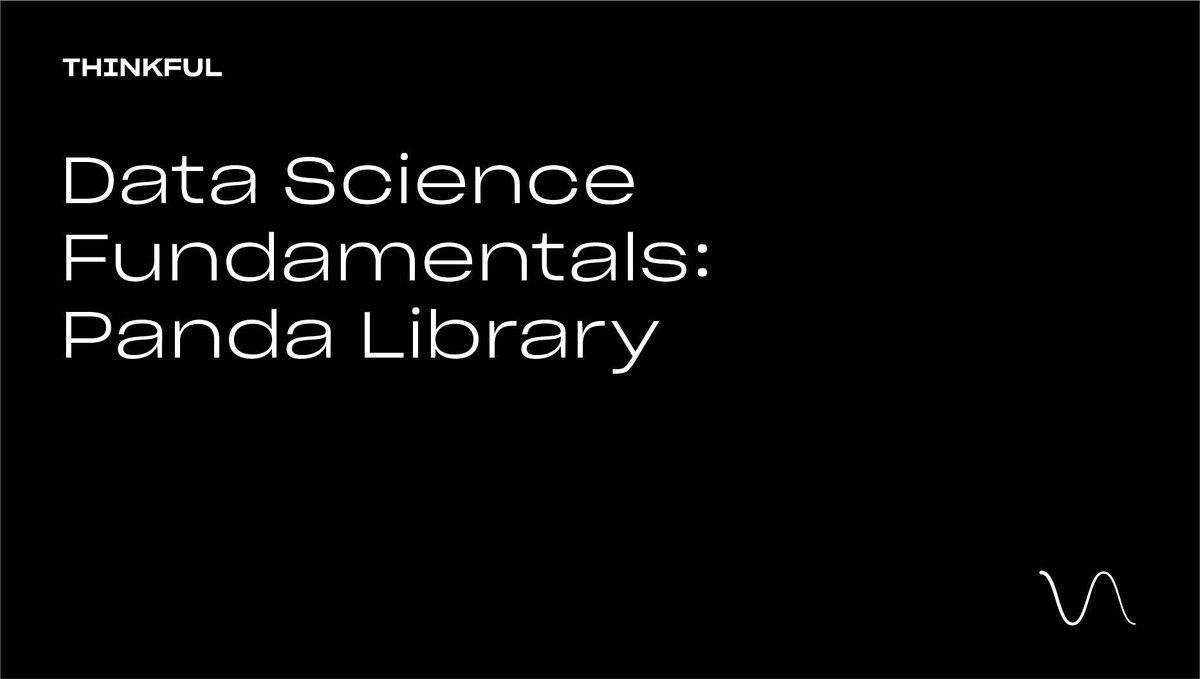 Thinkful Webinar    Data Science Fundamentals: The Pandas Library