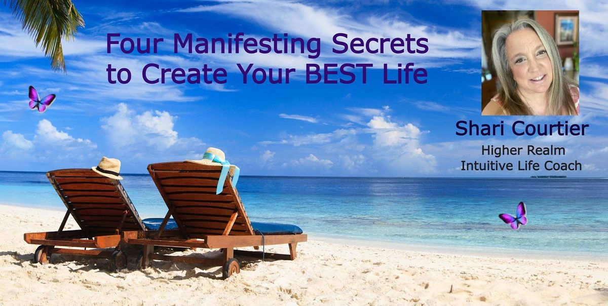 Four Manifesting Secrets to Create Your Best Life! - SF