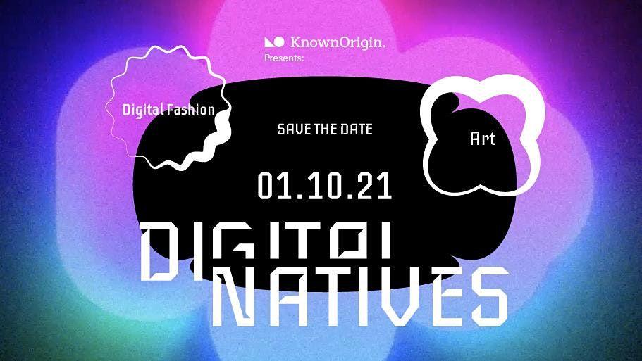 Digital Natives.  A Celebration of Digital Art & NFTs. \u2014\u00a0VIP Ticket