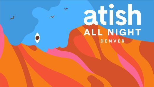 Atish All Night: Denver