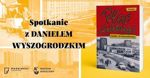 """Spotkanie z Danielem Wyszogrodzkim, autorem powie\u015bci """"Plac Le\u0144skiego"""""""