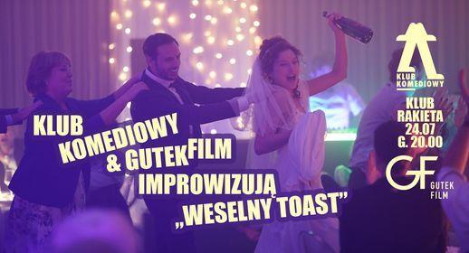 Klub Komediowy & Gutek Film \u2013 improwizuj\u0105 \u201eWeselny toast\u201d   [24.07]