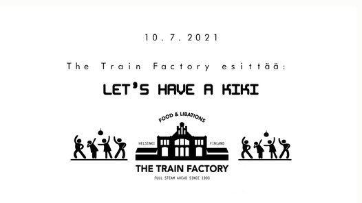 The Train Factory esitt\u00e4\u00e4: Let's Have a Kiki