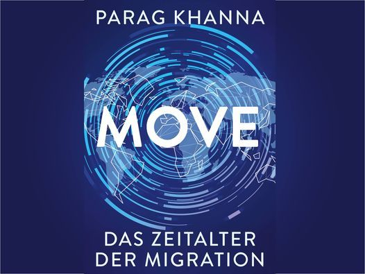 Parag Khanna \u201eMove: Das Zeitalter der Migration\u201c