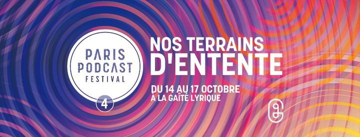 Paris Podcast Festival \u2022 Saison 4 \u2022 Nos terrains d'entente