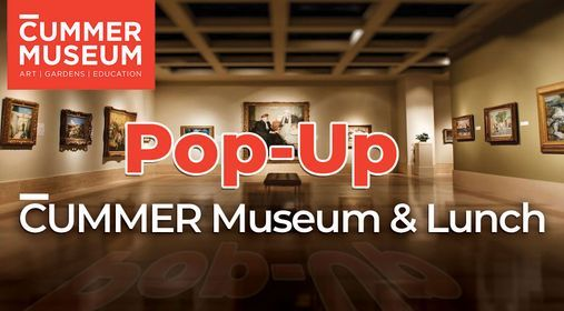 Pop-Up Cummer Museum and lunch