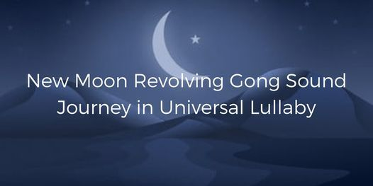 New Moon Revolving Gong Sound Journey in Universal Lullaby