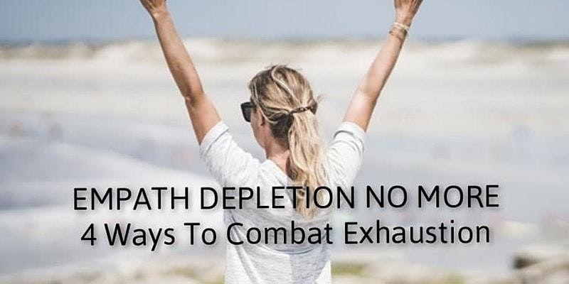 Empath Depletion No More!  4 Ways To Combat  Empath Exhaustion Workshop