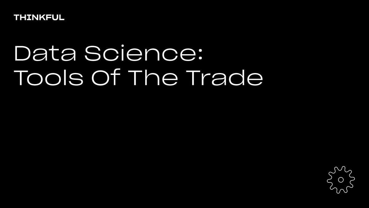Thinkful Webinar   Data Science: Tools Of The Trade