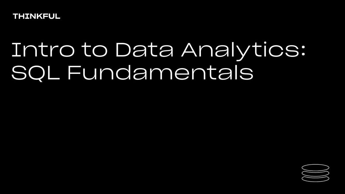 Thinkful Webinar || Intro to Data Analytics: SQL Fundamentals