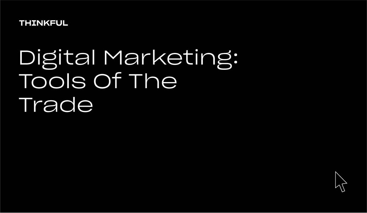 Thinkful Webinar || Tools Of The Trade: Digital Marketing