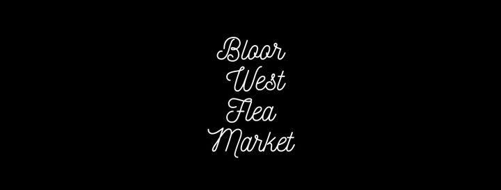 The Bloor West Flea Market - Summer Is Coming Market