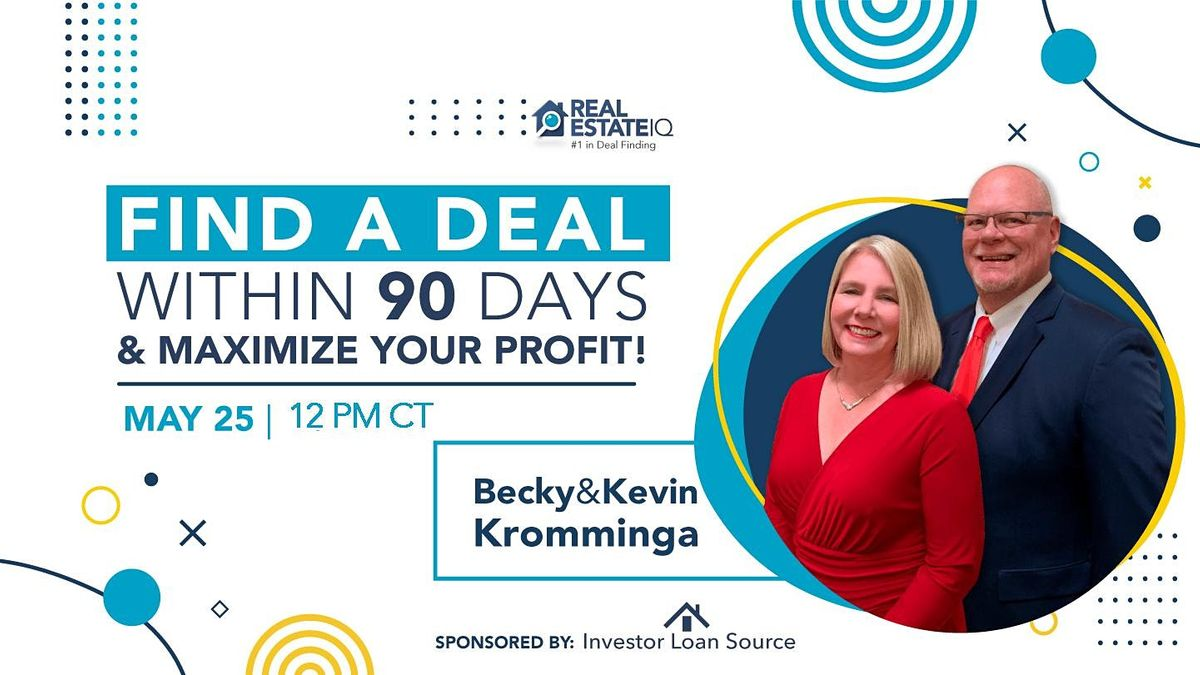 Find a Deal within 90 days and Maximize your Profit!