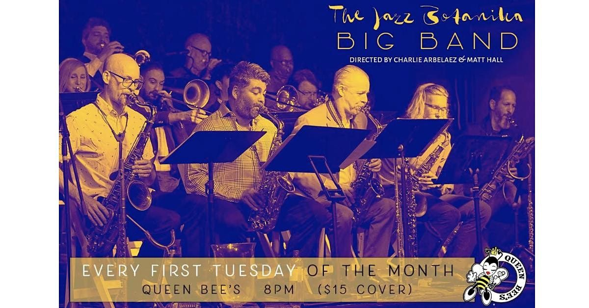 Jazz Botanika Big Band LIVE @ Queen Bee's every FIRST TUESDAY