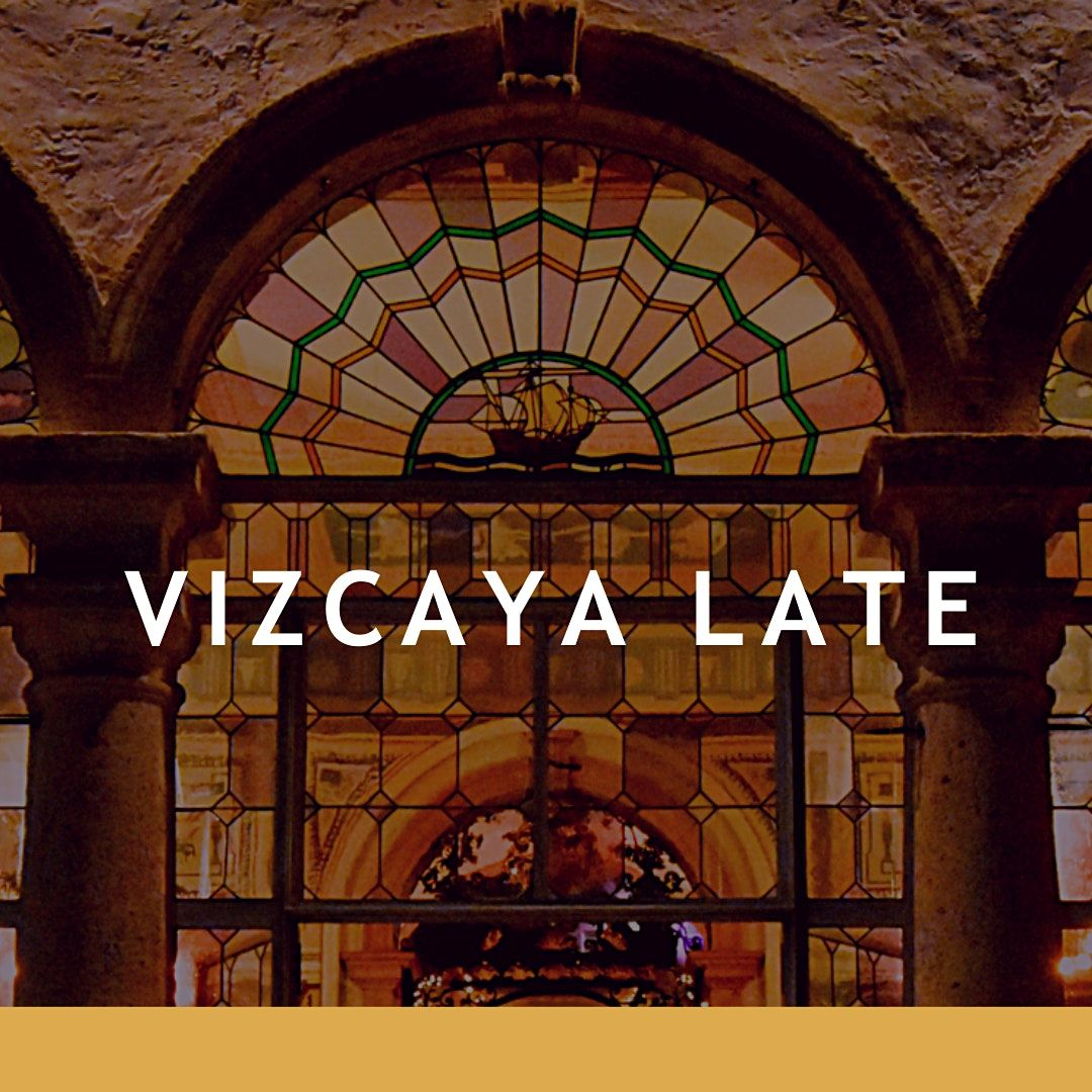 Vizcaya Late Extended Hours