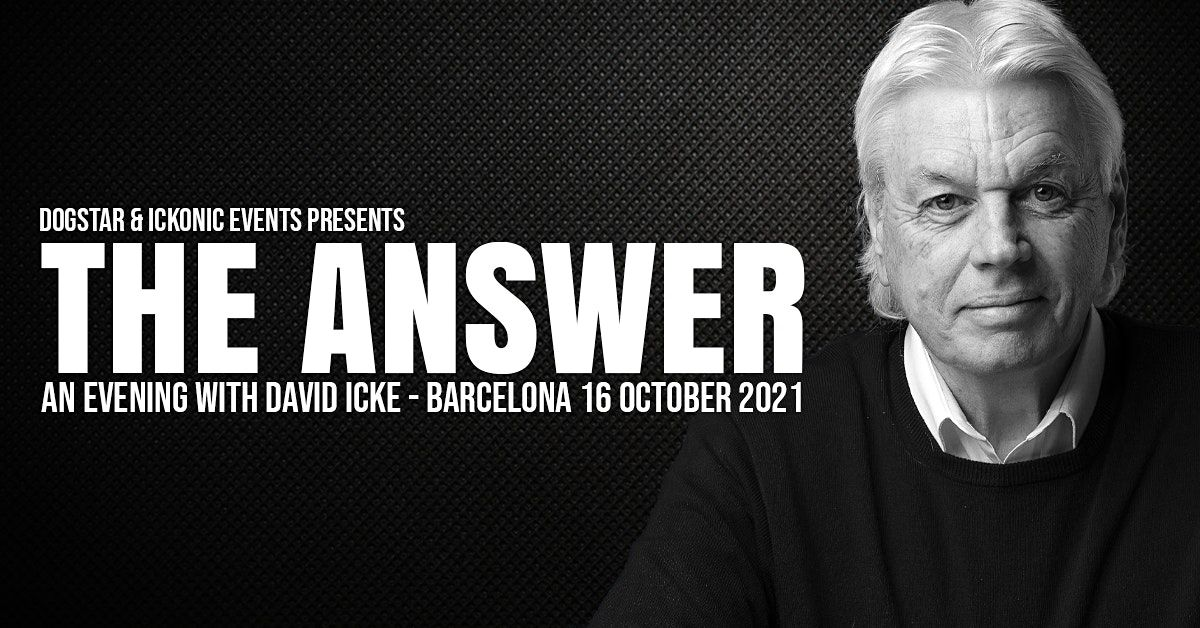 David Icke - Live in Barcelona - The Answer - Saturday 16th October 2021
